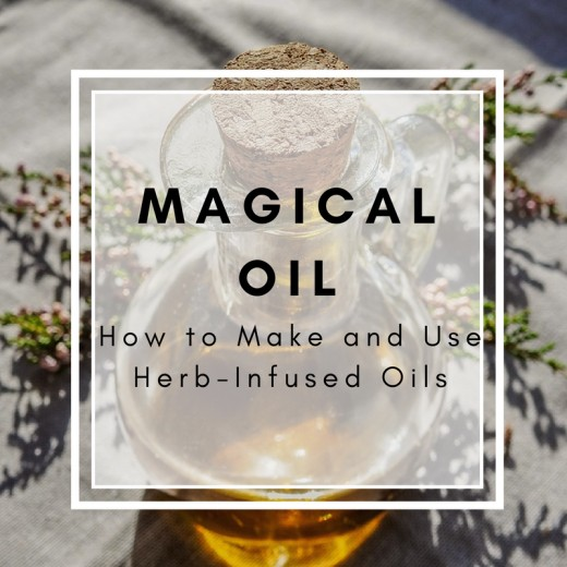 Magical Oils: How to Make and Use Herb Infused Oils +