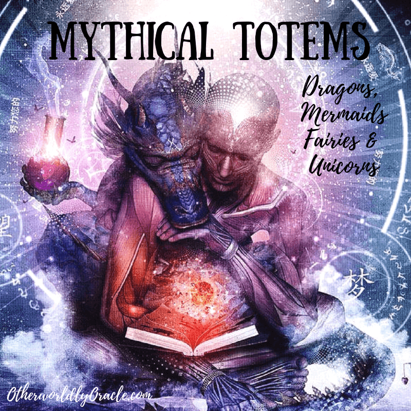Mythical Totems & Spirit Guides: Mermaids, Fairies, Dragons